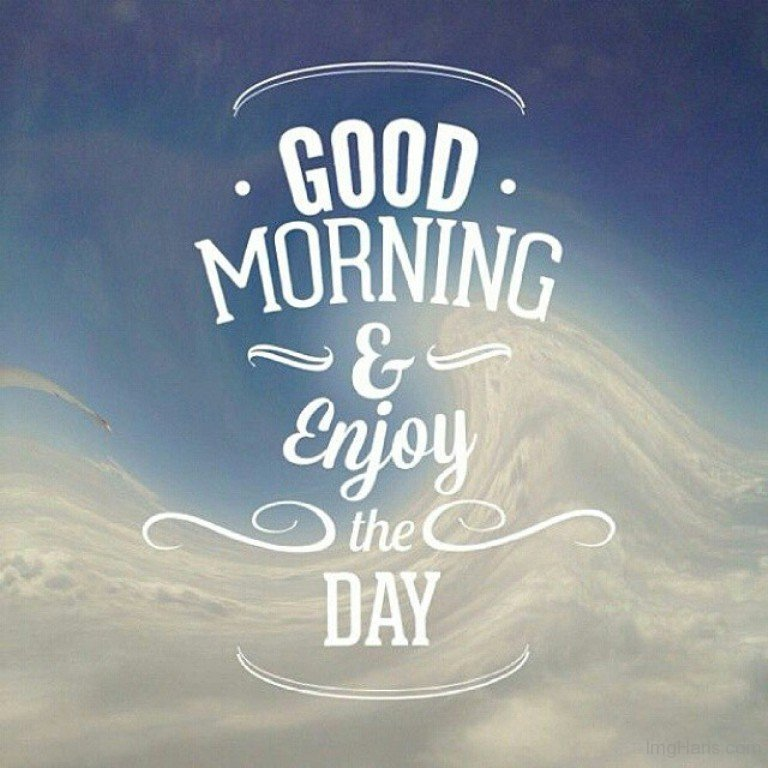 good morning and enjoy the day